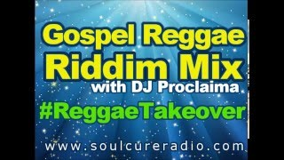 Gospel Reggae Riddim Mix   DJ Proclaima Gospel Reggae Radio