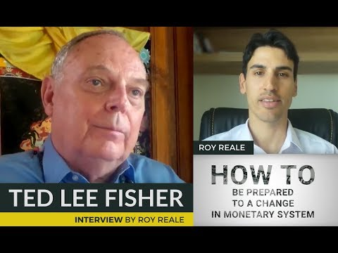 Ted Lee Fisher | How to be prepared to a change in monetary system - with Roy Reale