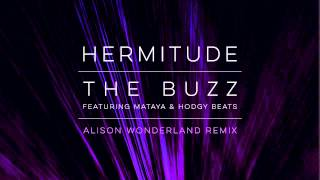 Hermitude - The Buzz - Alison Wonderland Remix - feat. Mataya & Hodgy Beats [Official Audio]