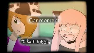 car moment FT: kath tubbie