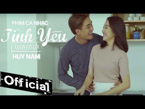 Phim Ca Nhạc Tình Yêu Luôn Có Lỗi - Huy Nam (La Thăng)