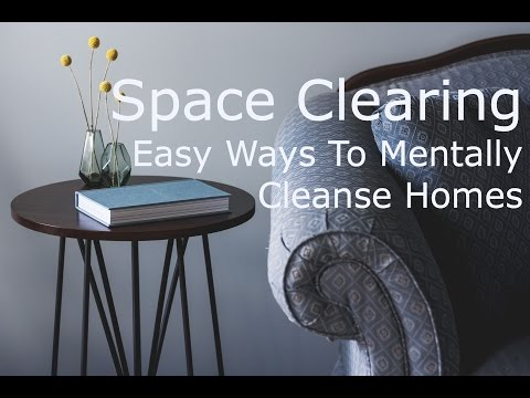 Space Clearing - Easy Ways For Mentally Decluttering Homes. Hotels, & Offices Using Positive Energy