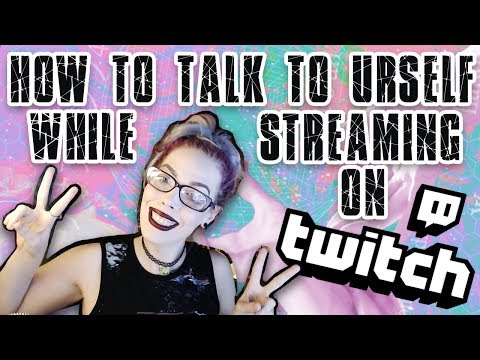 twitch tutorial: how to talk to yourself / entertain your chat / tips for streamers w/ 0 viewers