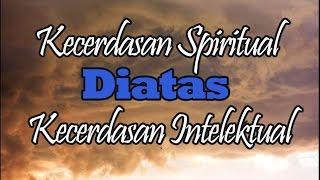 Kecerdasan Spiritual Diatas Kecerdasan Intelektual   Kajian Tasawuf Oleh Buya Syakur MA