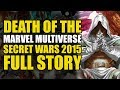 Death of The Marvel Multiverse (Secret Wars 2015 Full Story)