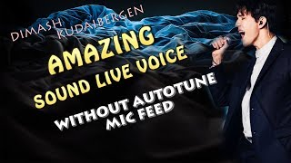 DIMASH - REAL LIVE VOICE ( WITHOUT AUTOTUNE) - SOUND LIVE/MIC FEED