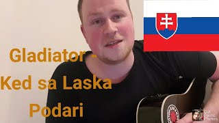 Gladiator - Ked sa Laska Podari - Cover by a Scottish guy!
