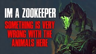 """""""I'm A Zookeeper, Something Is Very Wrong With The Animals Here"""" Creepypasta"""