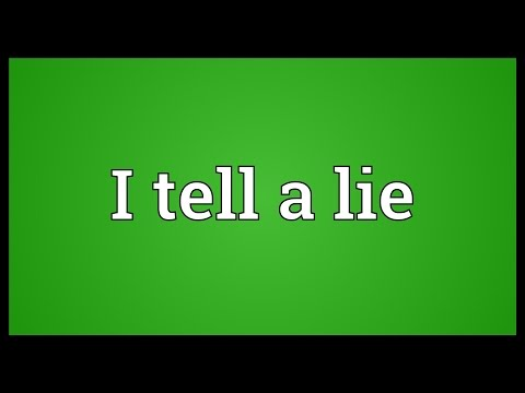 I tell a lie Meaning
