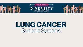 Diversity in Cancer Care | Lung Cancer | Support Systems