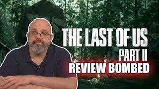 "My Take On ""The Last Of Us Part II"" Being Review Bombed"