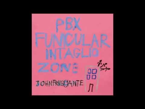 John Frusciante - PBX Funicular Intaglio Zone [Bonus Track Version] [HQ]