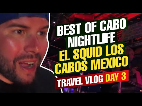 Best of Cabo Nightlife El Squid Los Cabos Mexico Travel Vlog Day 3