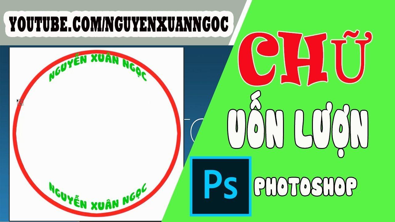 Photoshop cơ bản | Hướng dẫn cách đánh chữ uốn lượn trong photoshop