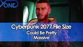 Cyberpunk 2077 File Size Could Be Pretty Massive
