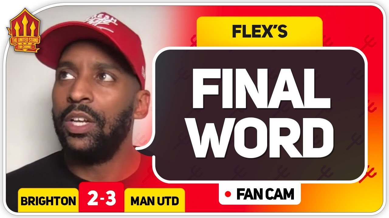 Flex! Ole needs new ideas! Brighton 2-3 Manchester United Flex's Final Word