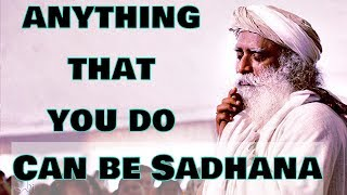 Sadhguru - If you are absolutely involved even BREATHING will become your sadhana !