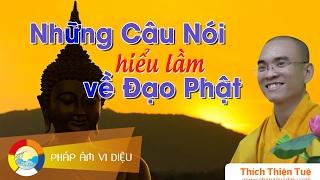 567. Những Câu Nói Hiểu Lầm Về Đạo Phật (Rất Hay) (ĐĐ Thích Thiện Tuệ)