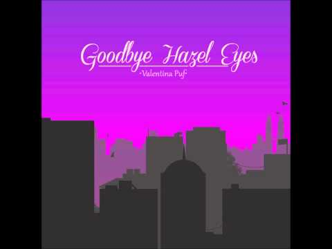 Goodbye hazel eyes- Valentina Puf Original Song