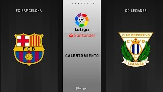Calentamiento FC Barcelona vs CD Leganés