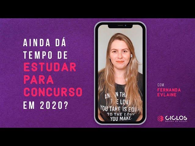AINDA DÁ TEMPO DE ESTUDAR PARA CONCURSO EM 2020?