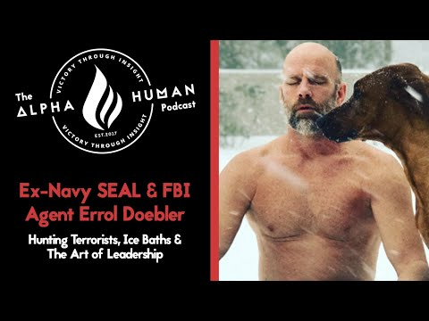 Ex-Navy SEAL & FBI Agent Errol Doebler: Hunting Terrorists, Ice Baths & The Art of Leadership