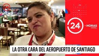 Reportajes 24: La otra cara del aeropuerto de Santiago