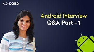 Android Interview Questions 2017 for Freshers | Android Interview Questions and Answers Part 1