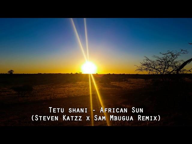 Tetu Shani - Africa Sun (Steven Katzz x Sam Mbugua Remix)