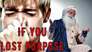 Sadhguru - Lost purpose? Just hold your nose for two minutes and see!