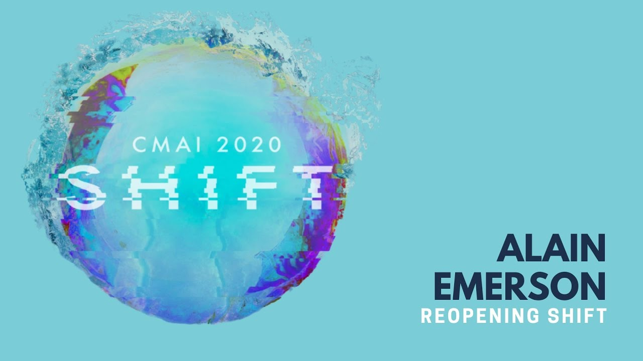 CMAI 2020 - Session 4 - Reopening Shift - Alain Emerson