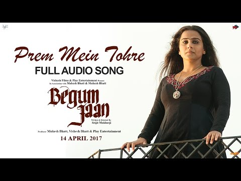 Prem Mein Tohre | Audio Song | Begum Jaan | Asha Bhosle | Anu Malik | Vidya Balan | Srijit Mukherji