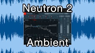 iZotope Neutron 2: Anatomy of an Ambient Guitar Recording Part 2