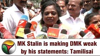 MK Stalin is making DMK weak by his statements, says Tamilisai