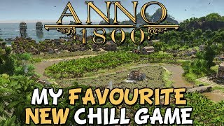 Anno 1800 - My New Favorite Chill Game