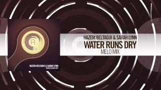 Hazem Beltagui & Sarah Lynn - Water Runs Dry (Melo Mix) + Lyrics