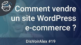 DVA19 - Comment vendre un site WordPress e-commerce 💸