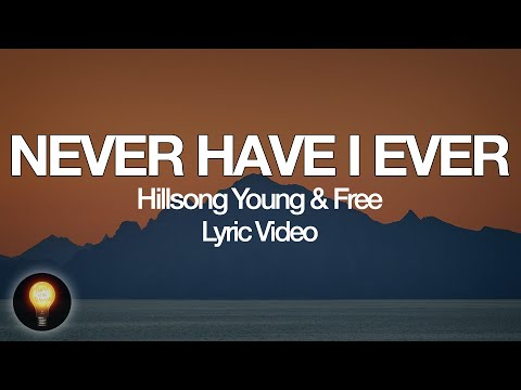 Never Have I Ever - Hillsong Young & Free (Lyrics)