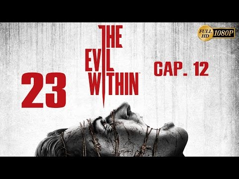 The Evil Within Parte 23 Español Gameplay Walkthrough Capitulo 12 (PC PS4 XboxOne PS3 Xbox360) 1080p