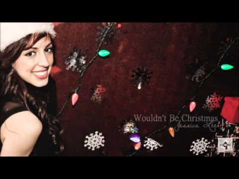 Wouldn't Be Christmas  Jessica Lee