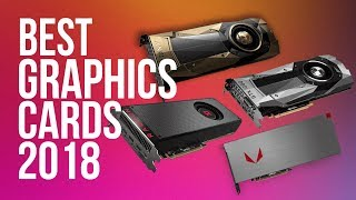 Best Graphics Card of 2018   Top 10 GPUs to Buy in 2018