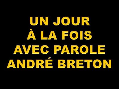 UN JOUR À LA FOIS (ANDRÉ BRETON) AVEC PAROLES