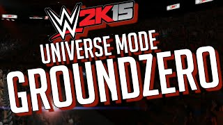 My WWE 2K15 Universe Mode - Ep. 4 - GROUNDZERO ✦【PS4 / XBOX ONE / Next Gen】