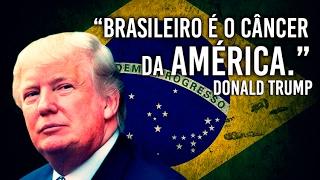 TRUMP DIZ: BRASILEIRO É O CÂNCER DA AMÉRICA (Felipe Dideus)