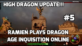 High Dragon Update!!! Ramien Plays Dragon Age Inquisition Online Part 5