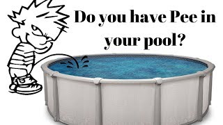 Do you Have Pee In Your Pool? Don't watch if your squeamish!