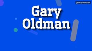 GARY OLDMAN - HOW TO PRONOUNCE IT!? (HIGH QUALITY VOICE)