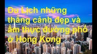 Du Lịch những thắng cảnh đẹp và ẩm thực đường phố ở Hong Kong   *NEW*