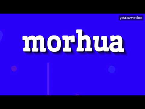 MORHUA - HOW TO PRONOUNCE IT!?