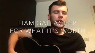 Liam Gallagher - For What It's Worth - Acoustic Cover
